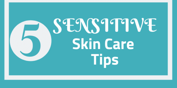 Five Sensitive Skin Care Tips To Keep Your Skin Looking Great