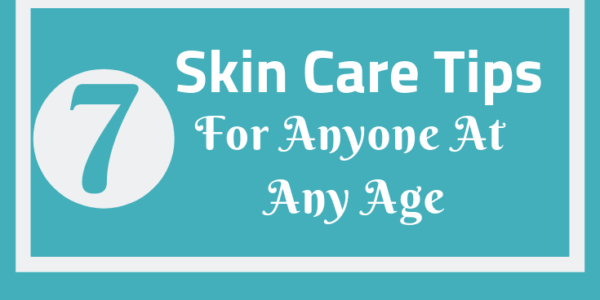 Seven Skin Care Tips For Anyone Any Age