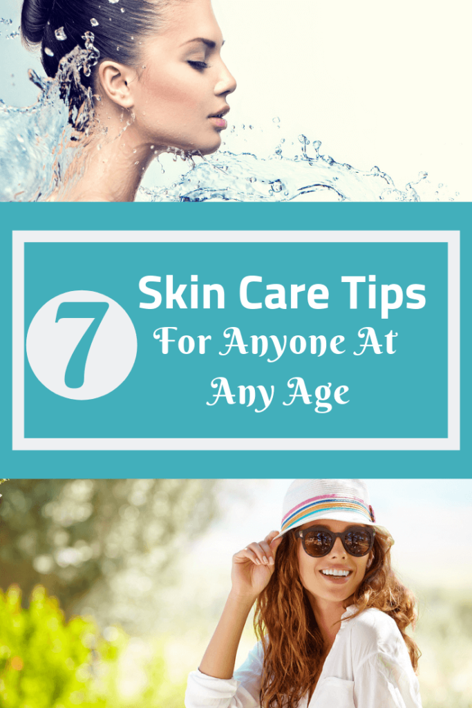 Seven Skin Care Tips For Anyone At Any Age
